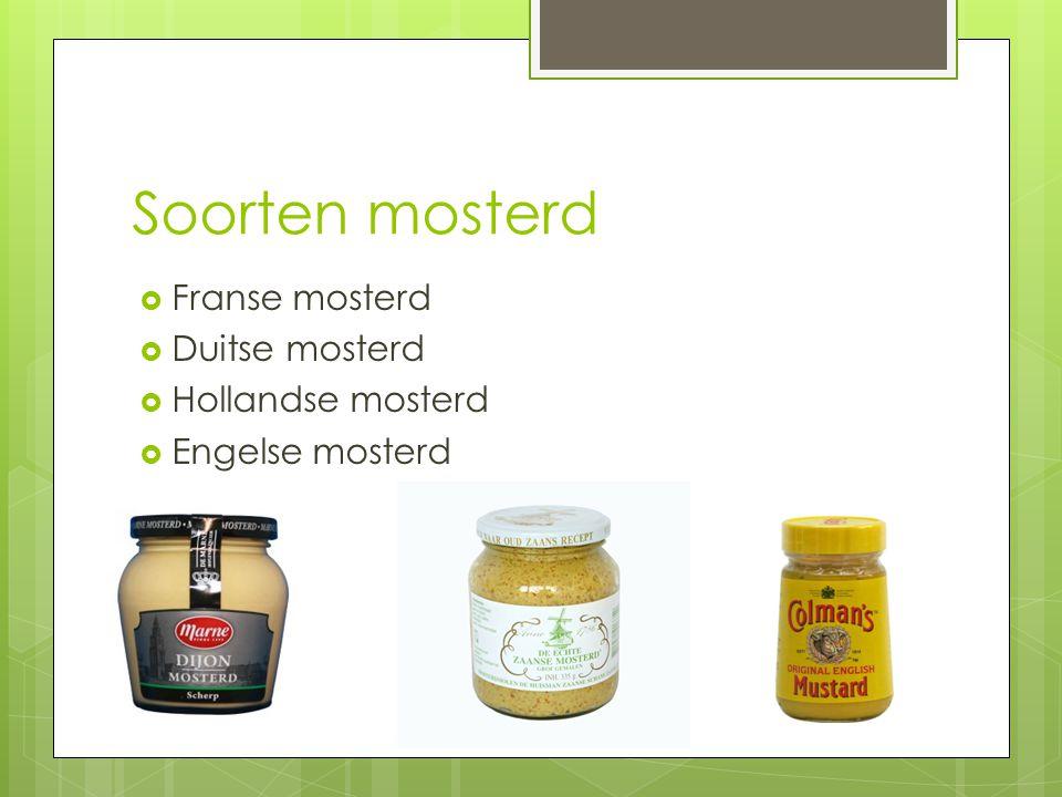 Soorten mosterd  Franse mosterd  Duitse mosterd  Hollandse mosterd  Engelse mosterd