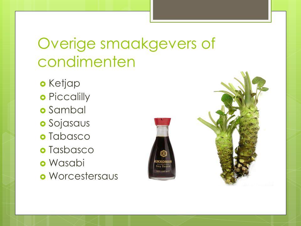 Overige smaakgevers of condimenten  Ketjap  Piccalilly  Sambal  Sojasaus  Tabasco  Tasbasco  Wasabi  Worcestersaus