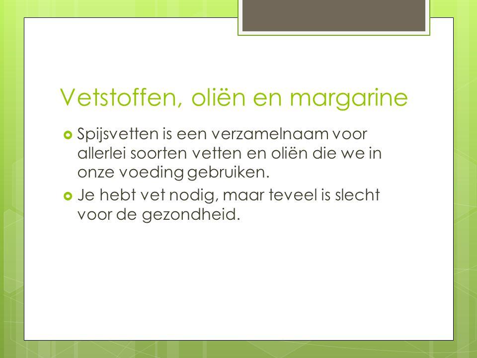 Vetstoffen, oliën en margarine  Spijsvetten is een verzamelnaam voor allerlei soorten vetten en oliën die we in onze voeding gebruiken.  Je hebt vet