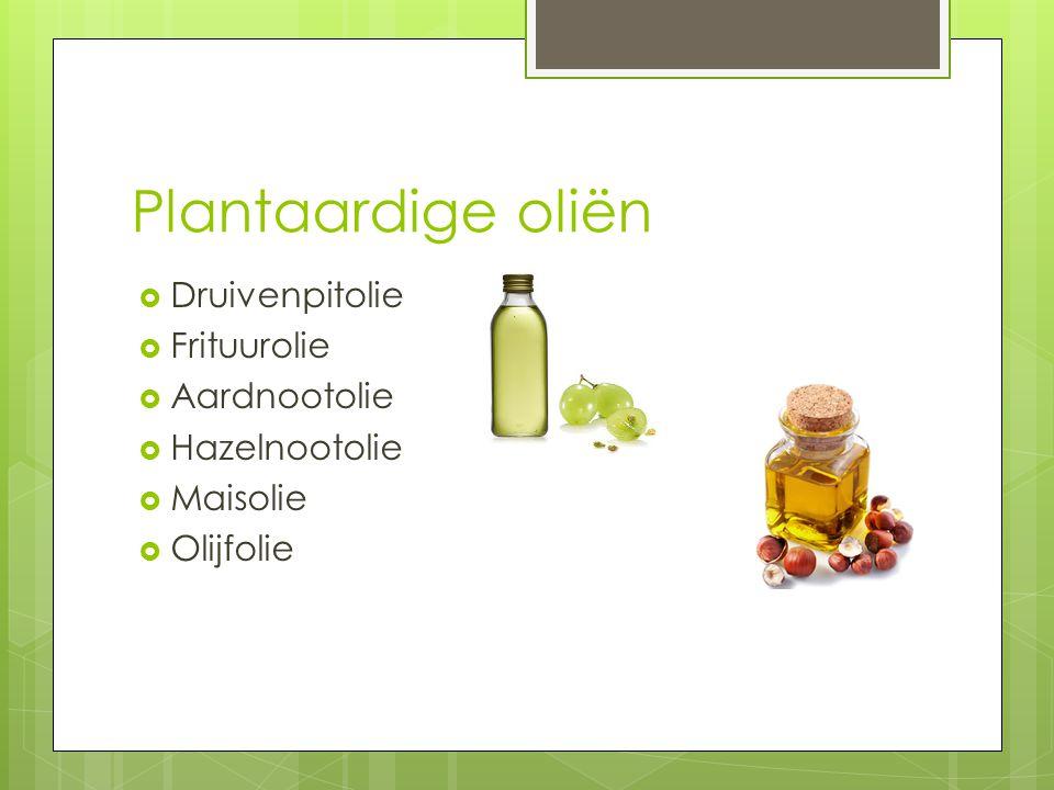 Plantaardige oliën  Druivenpitolie  Frituurolie  Aardnootolie  Hazelnootolie  Maisolie  Olijfolie