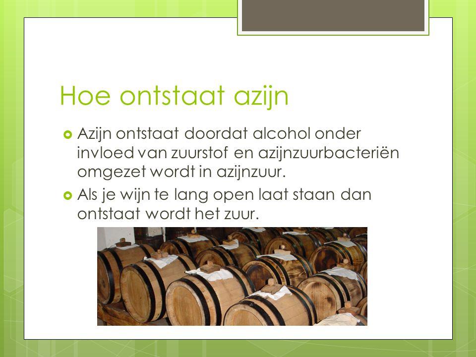 Hoe ontstaat azijn  Azijn ontstaat doordat alcohol onder invloed van zuurstof en azijnzuurbacteriën omgezet wordt in azijnzuur.  Als je wijn te lang