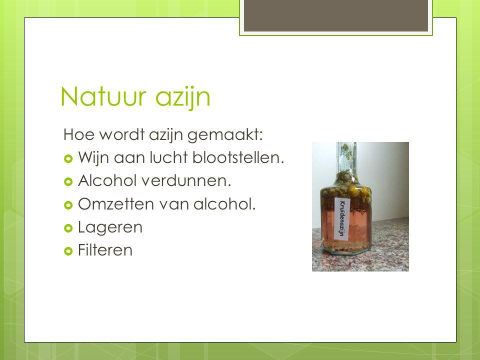 Natuur azijn Hoe wordt azijn gemaakt:  Wijn aan lucht blootstellen.  Alcohol verdunnen.  Omzetten van alcohol.  Lageren  Filteren