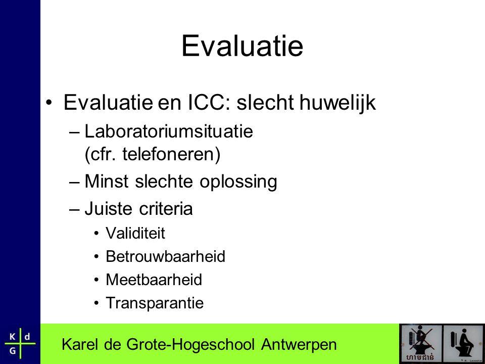 Karel de Grote-Hogeschool Antwerpen Evaluatie •Evaluatie en ICC: slecht huwelijk –Laboratoriumsituatie (cfr. telefoneren) –Minst slechte oplossing –Ju