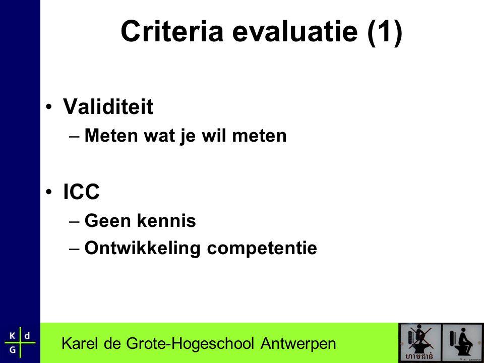 Karel de Grote-Hogeschool Antwerpen Criteria evaluatie (1) •Validiteit –Meten wat je wil meten •ICC –Geen kennis –Ontwikkeling competentie