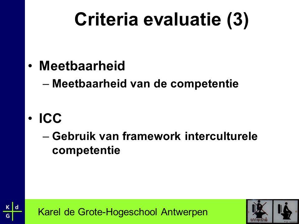 Karel de Grote-Hogeschool Antwerpen Criteria evaluatie (3) •Meetbaarheid –Meetbaarheid van de competentie •ICC –Gebruik van framework interculturele c