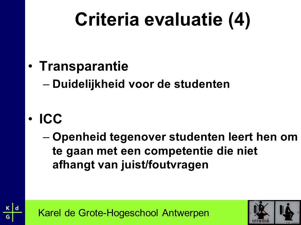 Karel de Grote-Hogeschool Antwerpen Criteria evaluatie (4) •Transparantie –Duidelijkheid voor de studenten •ICC –Openheid tegenover studenten leert he