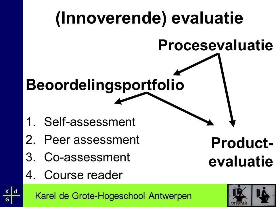 Karel de Grote-Hogeschool Antwerpen (Innoverende) evaluatie Procesevaluatie Beoordelingsportfolio 1.Self-assessment 2.Peer assessment 3.Co-assessment