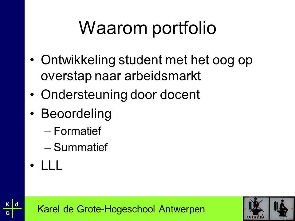 Karel de Grote-Hogeschool Antwerpen Waarom portfolio •Ontwikkeling student met het oog op overstap naar arbeidsmarkt •Ondersteuning door docent •Beoor