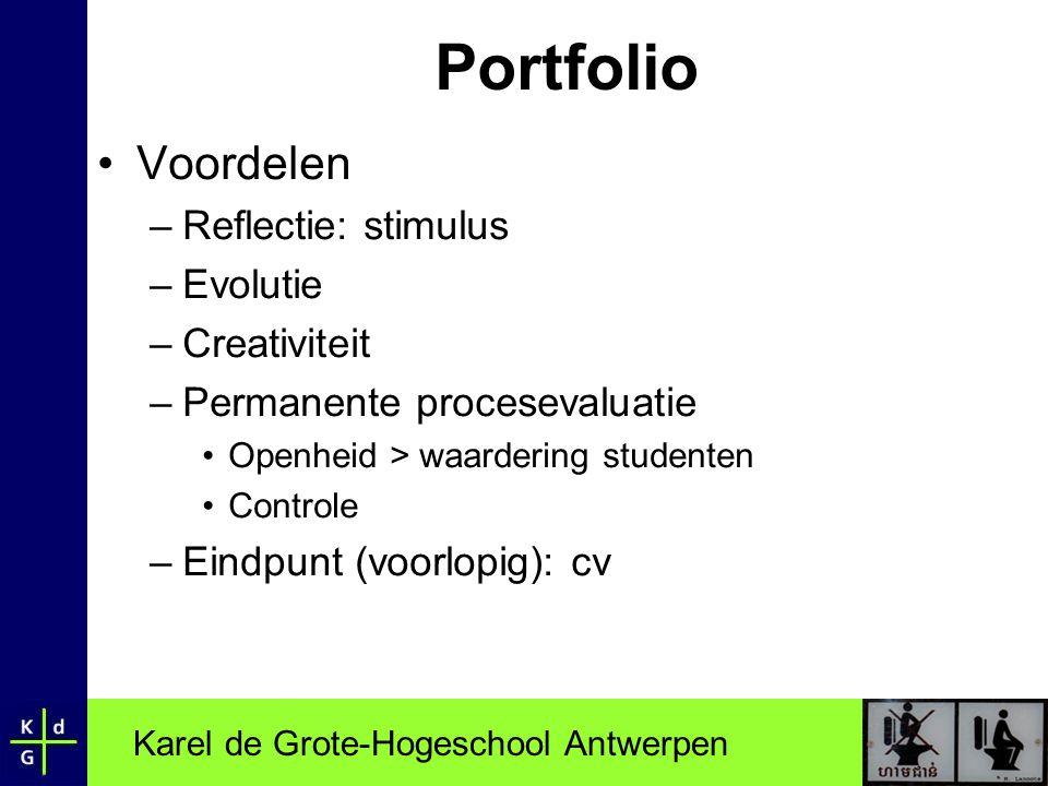 Karel de Grote-Hogeschool Antwerpen Portfolio •Voordelen –Reflectie: stimulus –Evolutie –Creativiteit –Permanente procesevaluatie •Openheid > waarderi