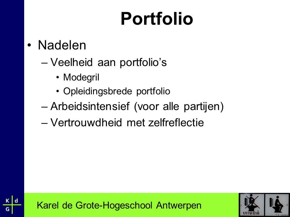Karel de Grote-Hogeschool Antwerpen Portfolio •Nadelen –Veelheid aan portfolio's •Modegril •Opleidingsbrede portfolio –Arbeidsintensief (voor alle par