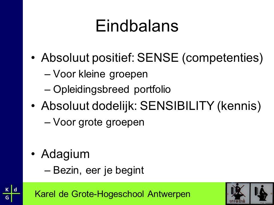 Karel de Grote-Hogeschool Antwerpen Eindbalans •Absoluut positief: SENSE (competenties) –Voor kleine groepen –Opleidingsbreed portfolio •Absoluut dode
