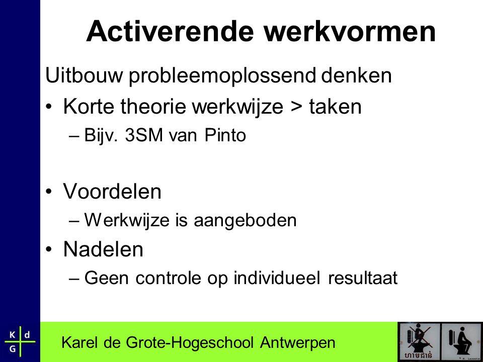 Karel de Grote-Hogeschool Antwerpen Activerende werkvormen Uitbouw probleemoplossend denken •Korte theorie werkwijze > taken –Bijv. 3SM van Pinto •Voo