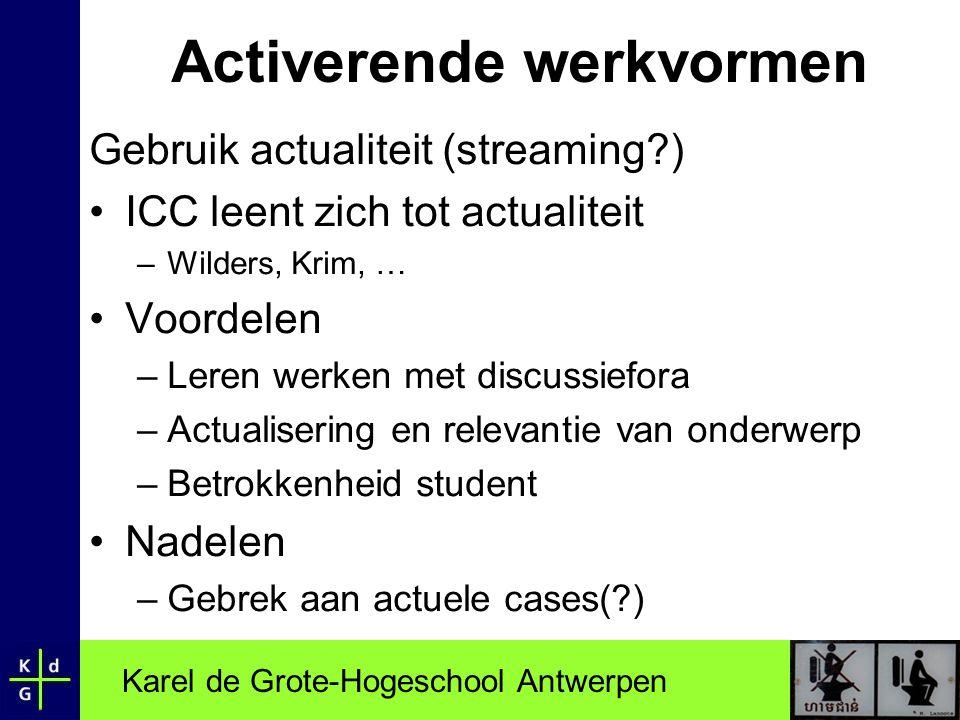 Karel de Grote-Hogeschool Antwerpen Activerende werkvormen Gebruik actualiteit (streaming?) •ICC leent zich tot actualiteit –Wilders, Krim, … •Voordel