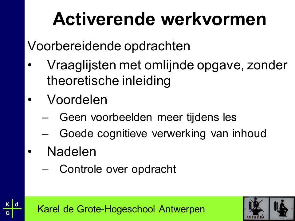 Karel de Grote-Hogeschool Antwerpen Activerende werkvormen Voorbereidende opdrachten •Vraaglijsten met omlijnde opgave, zonder theoretische inleiding