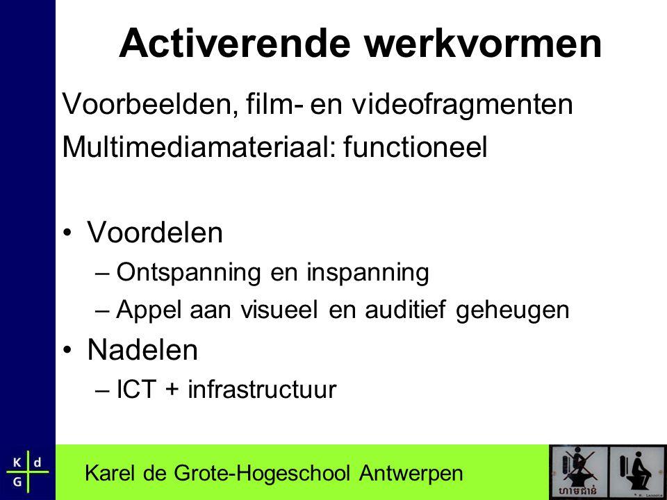 Karel de Grote-Hogeschool Antwerpen Activerende werkvormen Voorbeelden, film- en videofragmenten Multimediamateriaal: functioneel •Voordelen –Ontspann