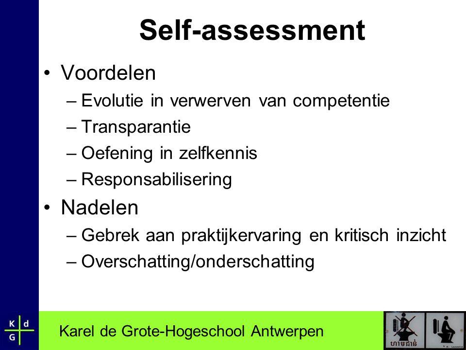Karel de Grote-Hogeschool Antwerpen Self-assessment •Voordelen –Evolutie in verwerven van competentie –Transparantie –Oefening in zelfkennis –Responsa