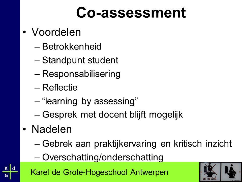 """Karel de Grote-Hogeschool Antwerpen Co-assessment •Voordelen –Betrokkenheid –Standpunt student –Responsabilisering –Reflectie –""""learning by assessing"""""""