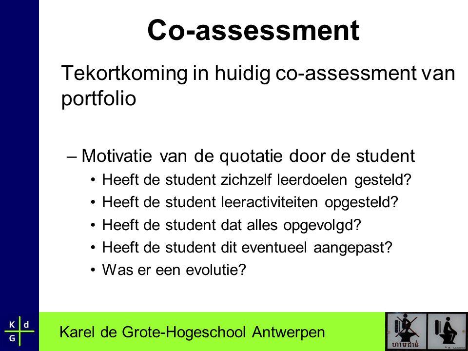 Karel de Grote-Hogeschool Antwerpen Co-assessment Tekortkoming in huidig co-assessment van portfolio –Motivatie van de quotatie door de student •Heeft