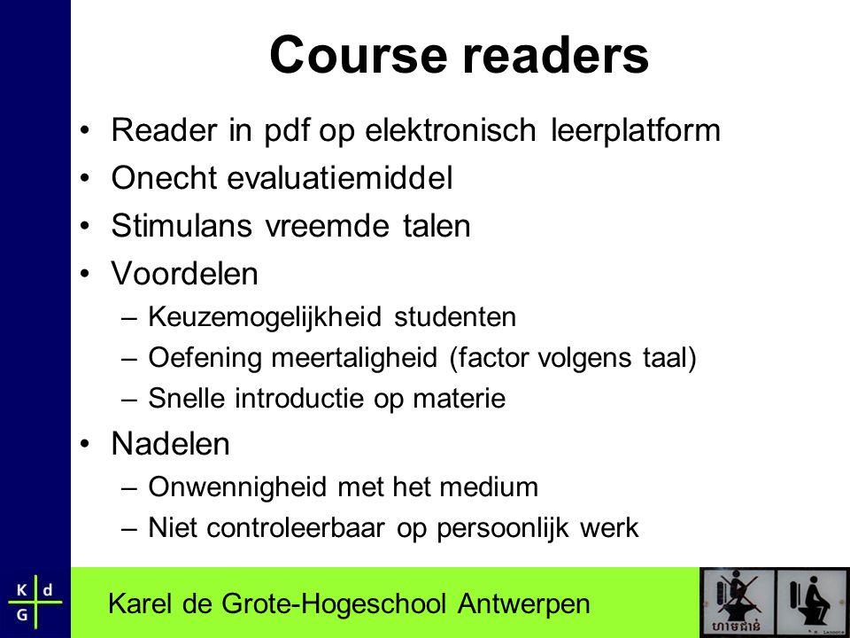Karel de Grote-Hogeschool Antwerpen Course readers •Reader in pdf op elektronisch leerplatform •Onecht evaluatiemiddel •Stimulans vreemde talen •Voord