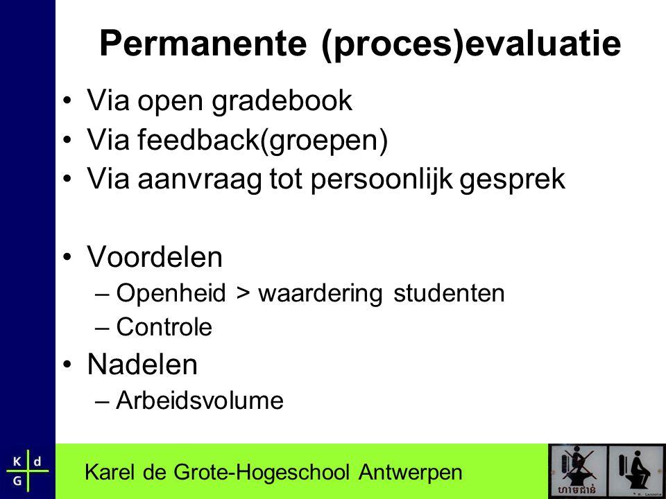 Karel de Grote-Hogeschool Antwerpen Permanente (proces)evaluatie •Via open gradebook •Via feedback(groepen) •Via aanvraag tot persoonlijk gesprek •Voo