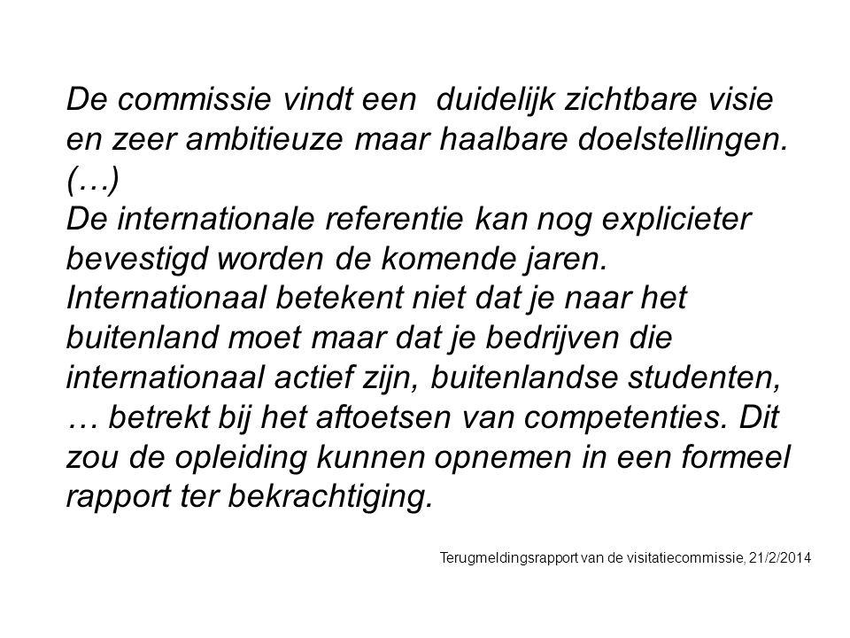 De commissie vindt een duidelijk zichtbare visie en zeer ambitieuze maar haalbare doelstellingen. (…) De internationale referentie kan nog explicieter