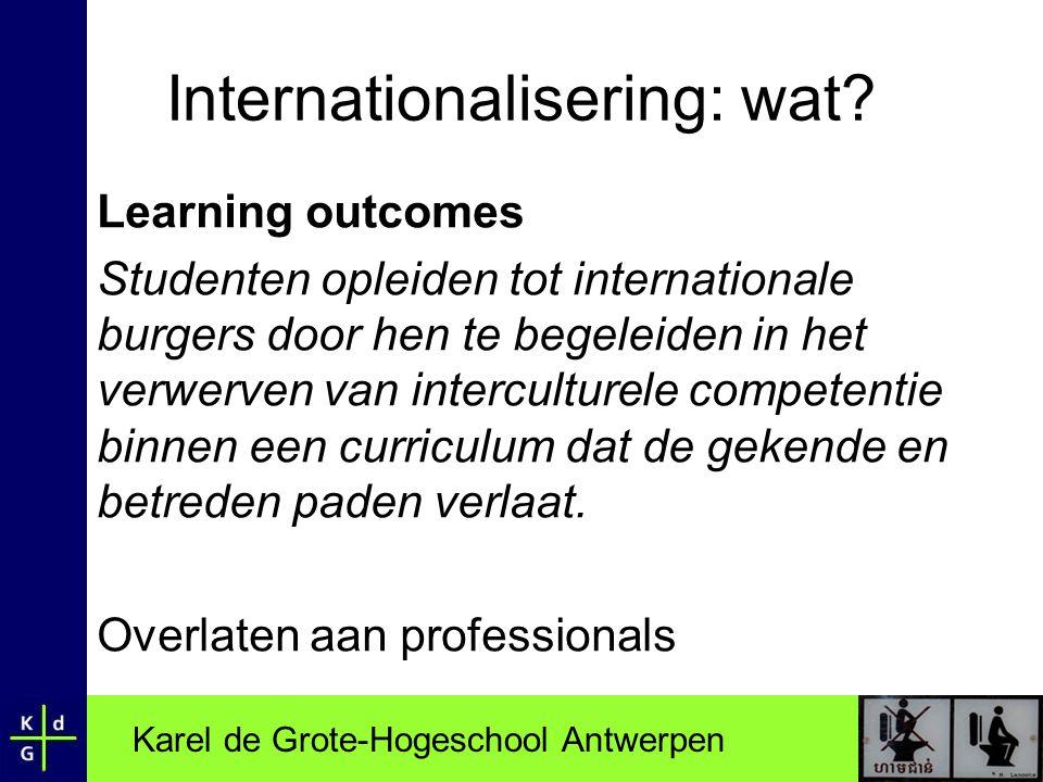 Karel de Grote-Hogeschool Antwerpen Internationalisering: wat? Learning outcomes Studenten opleiden tot internationale burgers door hen te begeleiden
