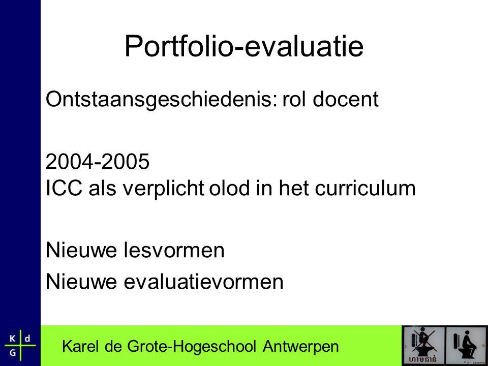Karel de Grote-Hogeschool Antwerpen Portfolio-evaluatie Ontstaansgeschiedenis: rol docent 2004-2005 ICC als verplicht olod in het curriculum Nieuwe le