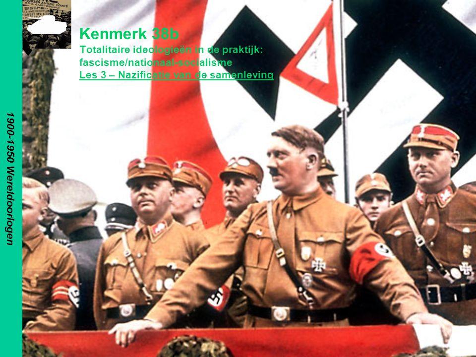 1900-1950 Wereldoorlogen Kenmerk 38b Totalitaire ideologieën in de praktijk: fascisme/nationaal-socialisme Les 3 – Nazificatie van de samenleving