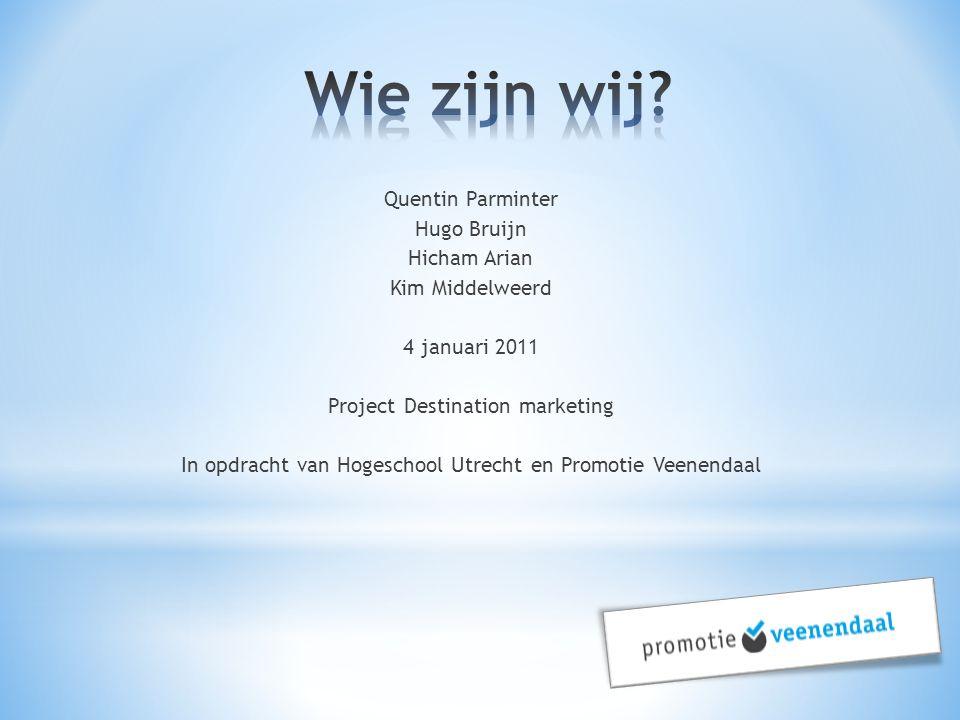 Quentin Parminter Hugo Bruijn Hicham Arian Kim Middelweerd 4 januari 2011 Project Destination marketing In opdracht van Hogeschool Utrecht en Promotie