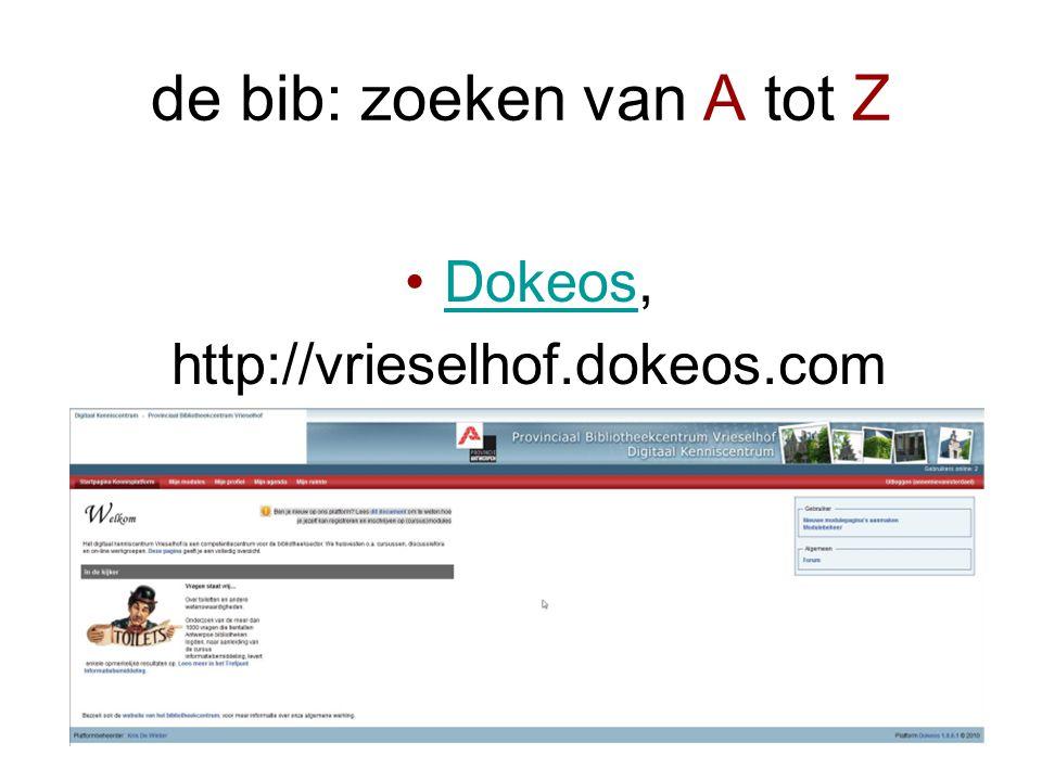 de bib: zoeken van A tot Z •Dokeos,Dokeos ELO: elektronische leeromgeving: -documenten -wiki -profiel