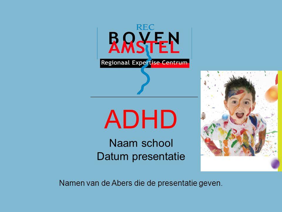 ADHD ADHD Naam school Datum presentatie Namen van de Abers die de presentatie geven.