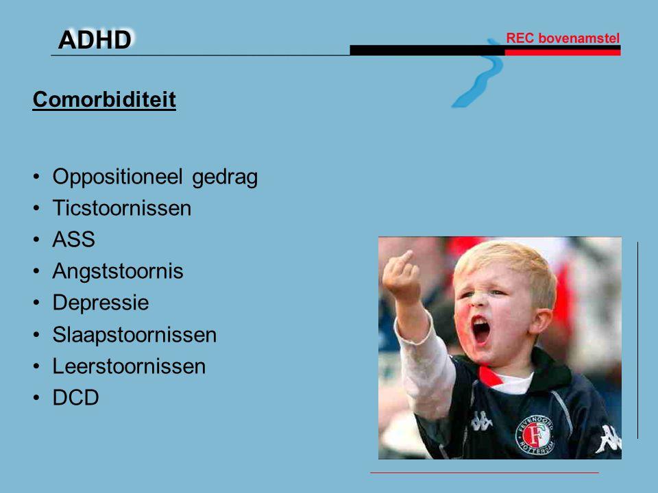 ADHD Comorbiditeit • Oppositioneel gedrag • Ticstoornissen • ASS • Angststoornis • Depressie • Slaapstoornissen • Leerstoornissen • DCD