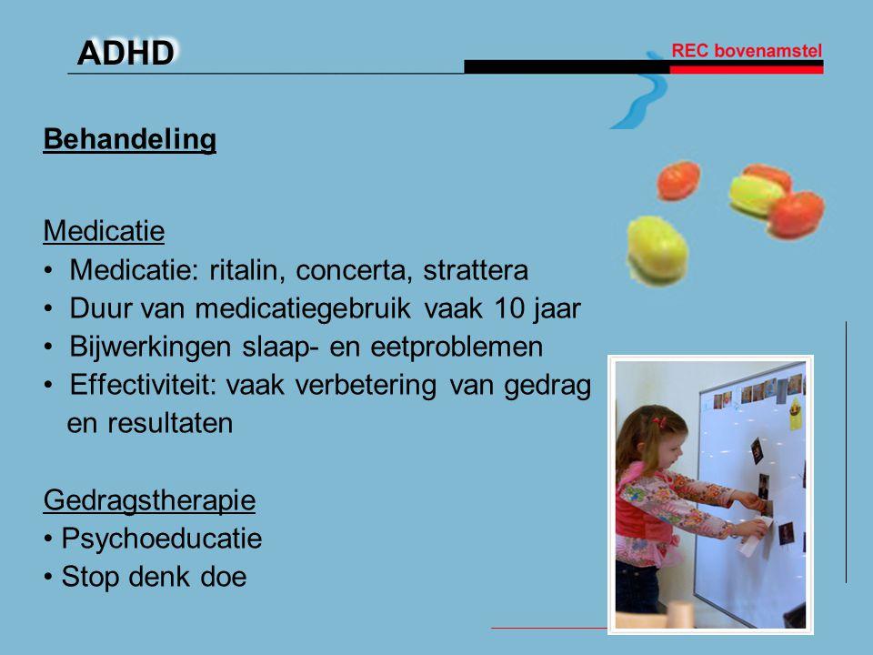 ADHD Behandeling Medicatie • Medicatie: ritalin, concerta, strattera • Duur van medicatiegebruik vaak 10 jaar • Bijwerkingen slaap- en eetproblemen •
