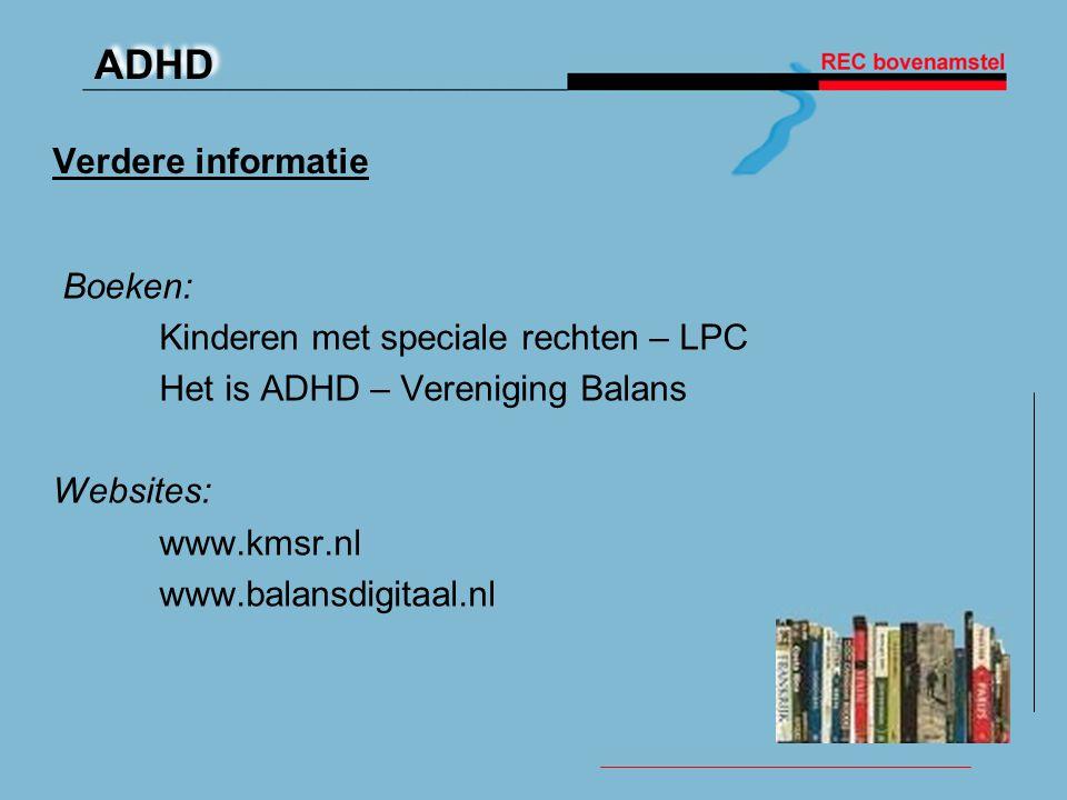 ADHD Verdere informatie Boeken: Kinderen met speciale rechten – LPC Het is ADHD – Vereniging Balans Websites: www.kmsr.nl www.balansdigitaal.nl