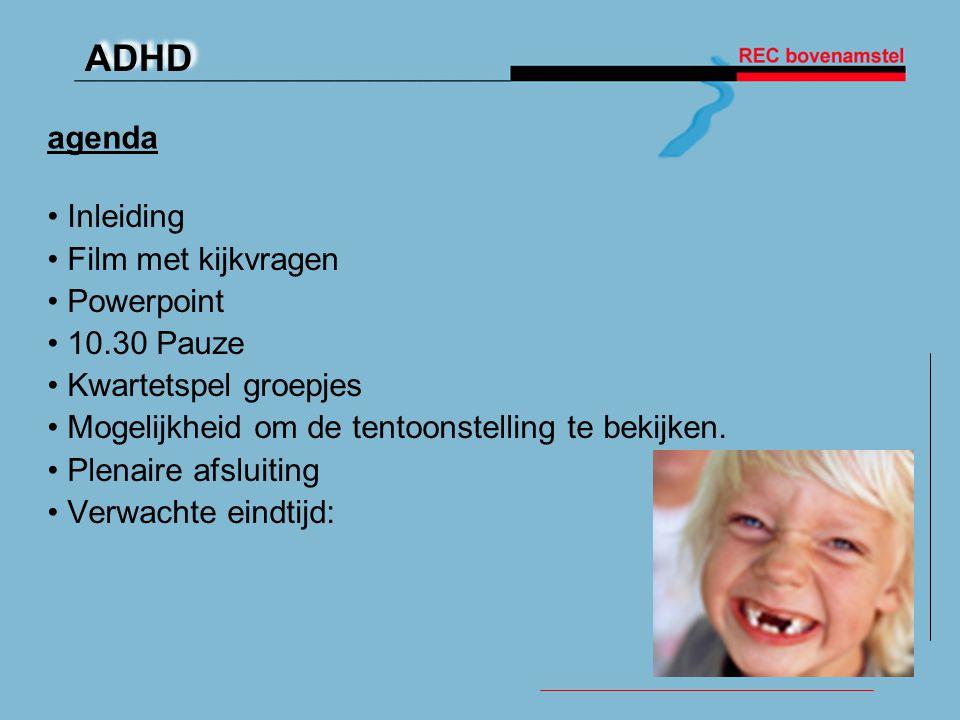 ADHD • Inleiding • Film met kijkvragen • Powerpoint • 10.30 Pauze • Kwartetspel groepjes • Mogelijkheid om de tentoonstelling te bekijken. • Plenaire