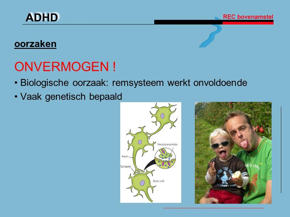 ADHD oorzaken ONVERMOGEN ! • Biologische oorzaak: remsysteem werkt onvoldoende • Vaak genetisch bepaald