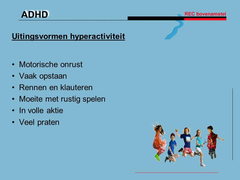 ADHD Uitingsvormen hyperactiviteit • Motorische onrust • Vaak opstaan • Rennen en klauteren • Moeite met rustig spelen • In volle aktie • Veel praten