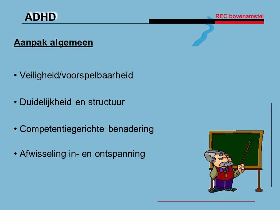 ADHD Aanpak algemeen • Veiligheid/voorspelbaarheid • Duidelijkheid en structuur • Competentiegerichte benadering • Afwisseling in- en ontspanning
