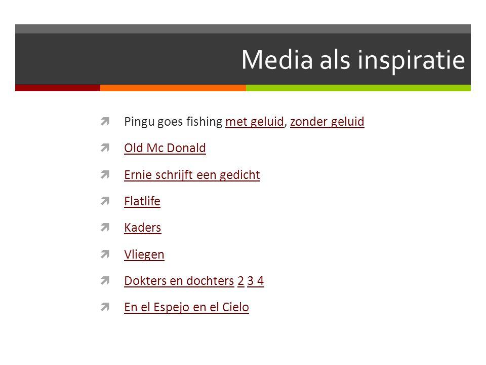 Media als inspiratie  Pingu goes fishing met geluid, zonder geluidmet geluidzonder geluid  Old Mc Donald Old Mc Donald  Ernie schrijft een gedicht