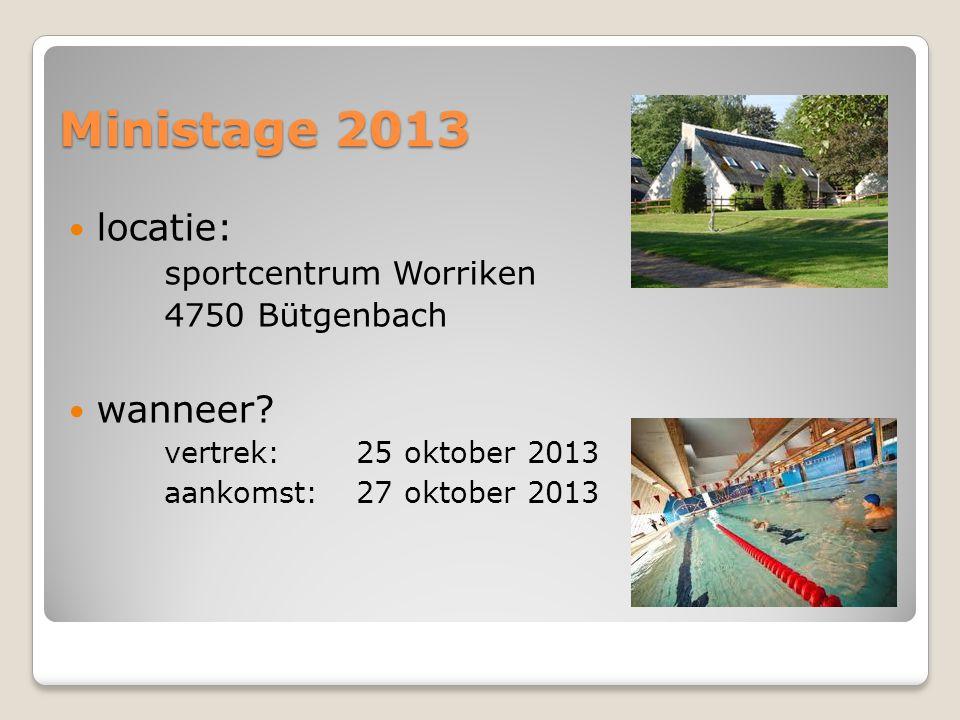 Ministage 2013  locatie: sportcentrum Worriken 4750 Bütgenbach  wanneer? vertrek:25 oktober 2013 aankomst: 27 oktober 2013