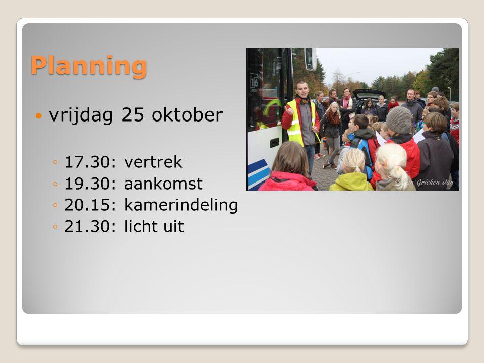 Planning  vrijdag 25 oktober ◦17.30: vertrek ◦19.30: aankomst ◦20.15: kamerindeling ◦21.30: licht uit