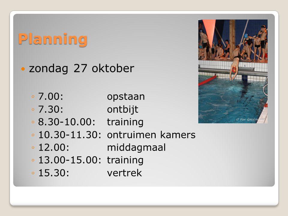 Planning  zondag 27 oktober ◦7.00: opstaan ◦7.30: ontbijt ◦8.30-10.00: training ◦10.30-11.30: ontruimen kamers ◦12.00: middagmaal ◦13.00-15.00:training ◦15.30: vertrek