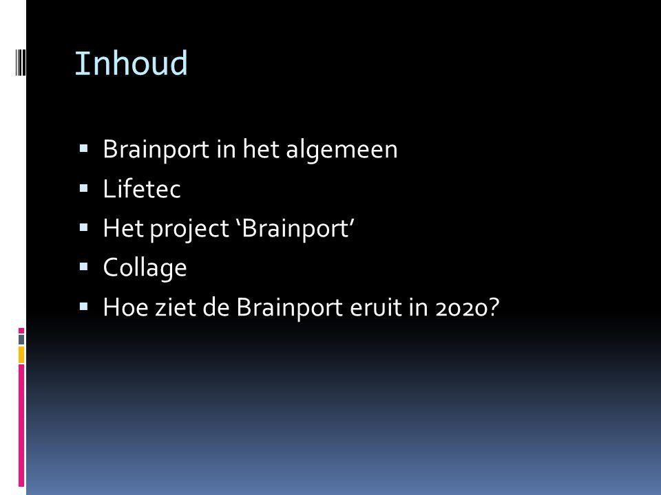 Inhoud  Brainport in het algemeen  Lifetec  Het project 'Brainport'  Collage  Hoe ziet de Brainport eruit in 2020?