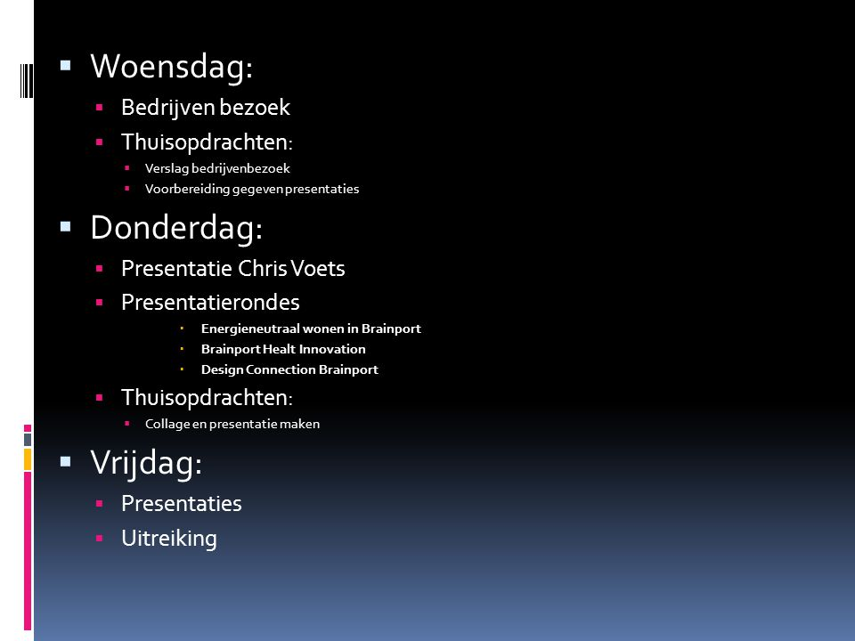  Woensdag:  Bedrijven bezoek  Thuisopdrachten:  Verslag bedrijvenbezoek  Voorbereiding gegeven presentaties  Donderdag:  Presentatie Chris Voet