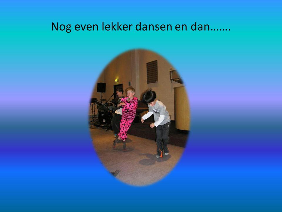 Nog even lekker dansen en dan…….
