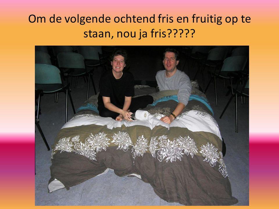 Om de volgende ochtend fris en fruitig op te staan, nou ja fris?????