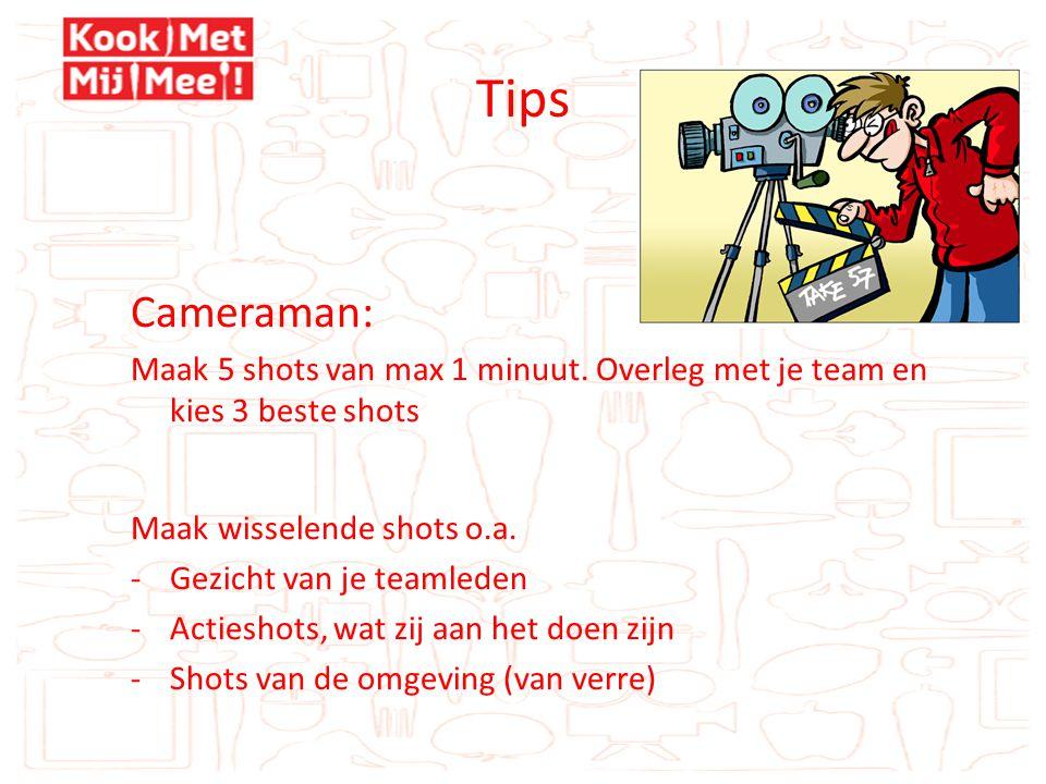 Tips Cameraman: Maak 5 shots van max 1 minuut.