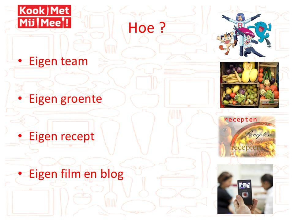 Hoe • Eigen team • Eigen groente • Eigen recept • Eigen film en blog