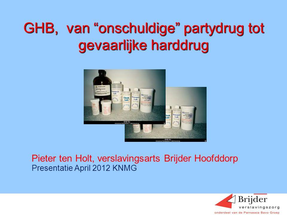 """GHB, van """"onschuldige"""" partydrug tot gevaarlijke harddrug Pieter ten Holt, verslavingsarts Brijder Hoofddorp Presentatie April 2012 KNMG Hein Sigling"""