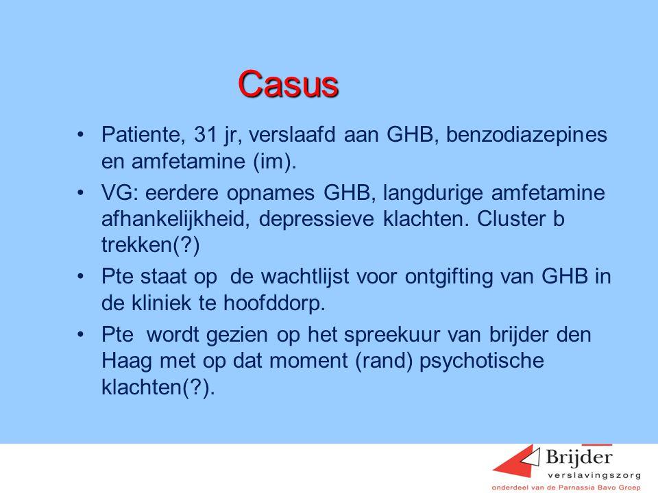 Casus •Patiente, 31 jr, verslaafd aan GHB, benzodiazepines en amfetamine (im). •VG: eerdere opnames GHB, langdurige amfetamine afhankelijkheid, depres